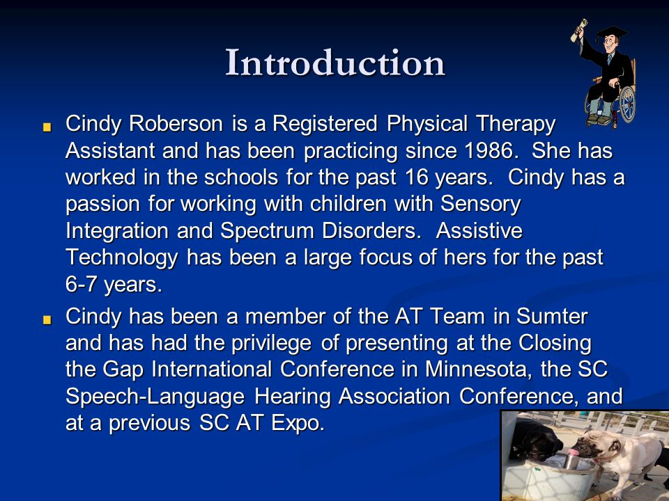 Introduction Cindy Roberson is a Registered Physical Therapy Assistant and has been practicing since 1986.