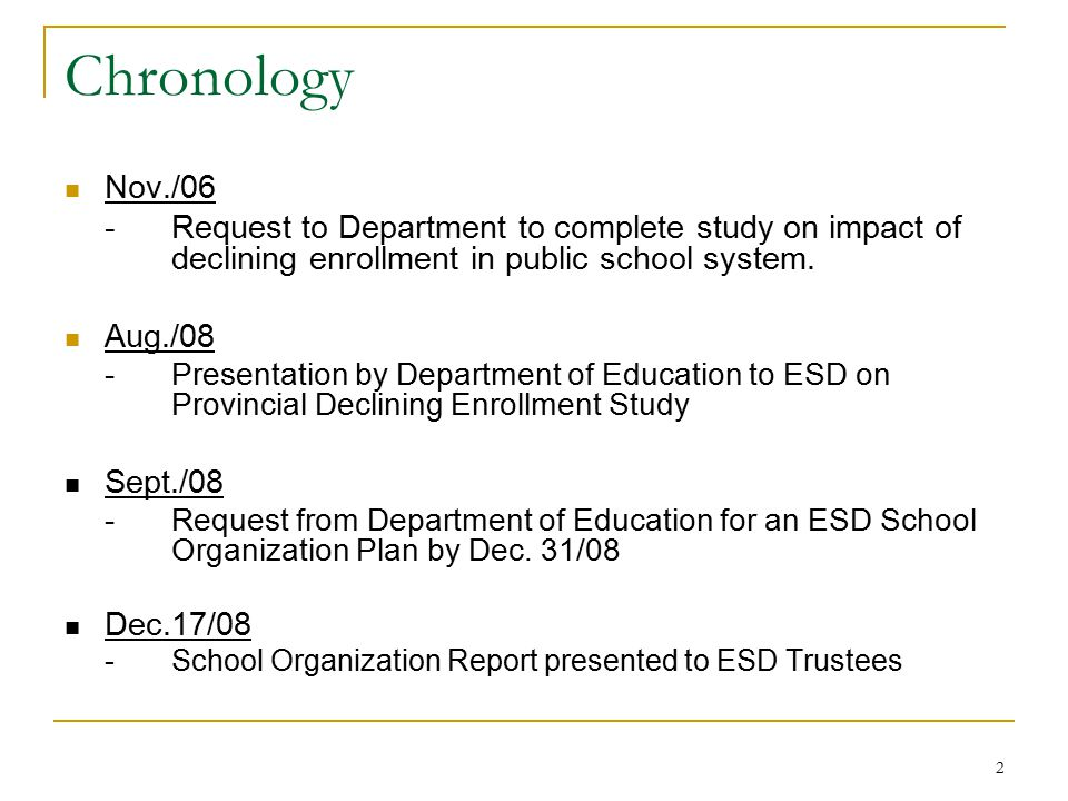 2 Chronology Nov./06 - Request to Department to complete study on impact of declining enrollment in public school system. Aug./08 -Presentation by Dep