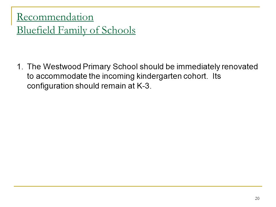 20 Recommendation Bluefield Family of Schools 1.The Westwood Primary School should be immediately renovated to accommodate the incoming kindergarten c