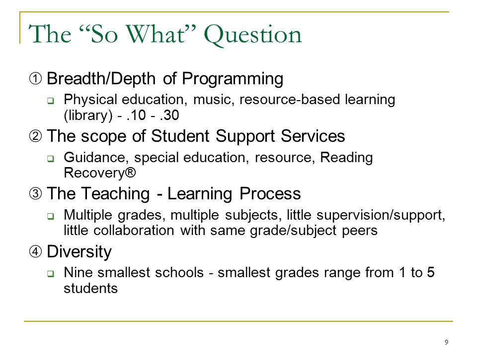 """9 The """"So What"""" Question ➀ Breadth/Depth of Programming  Physical education, music, resource-based learning (library) -.10 -.30 ➁ The scope of Studen"""