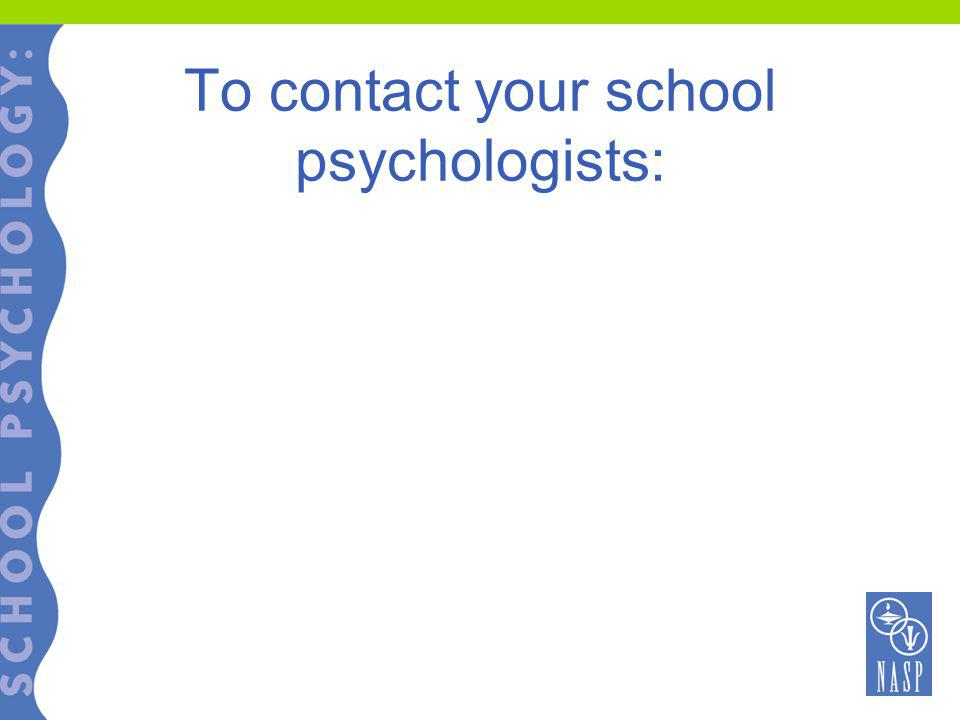 To contact your school psychologists: