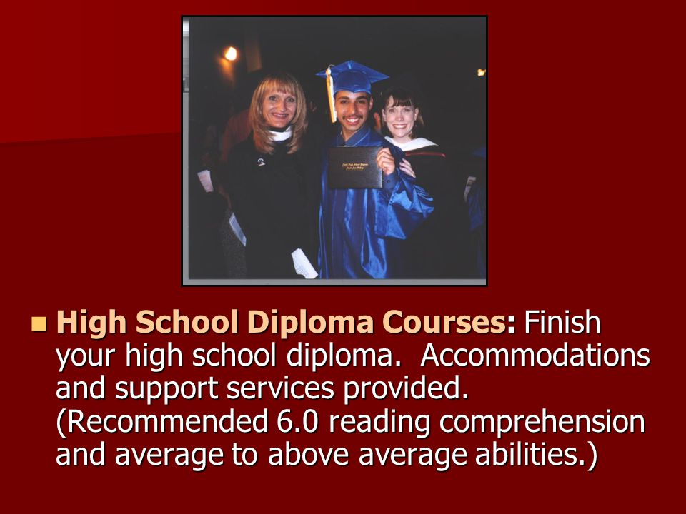 High School Diploma Courses: Finish your high school diploma.