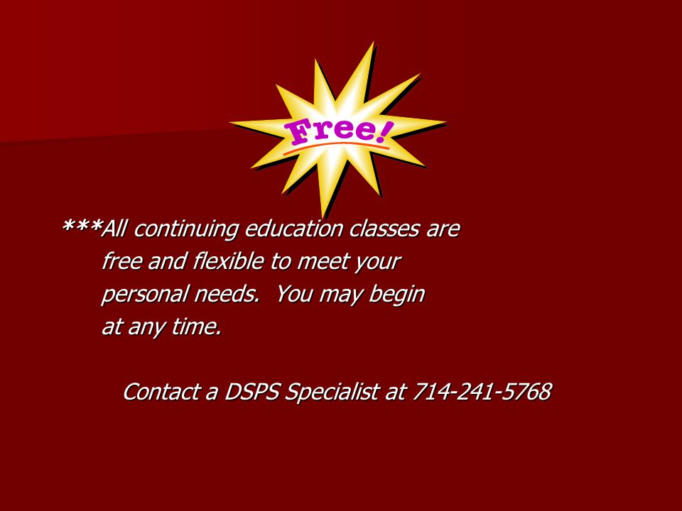 ***All continuing education classes are free and flexible to meet your free and flexible to meet your personal needs.