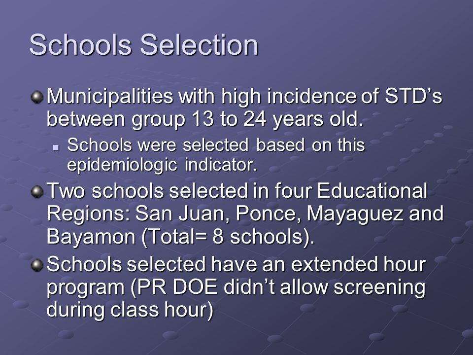 Schools Selection Municipalities with high incidence of STD's between group 13 to 24 years old.