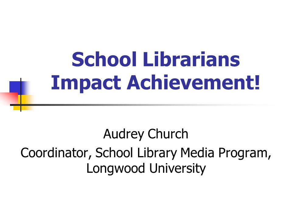 School Librarians Impact Achievement.