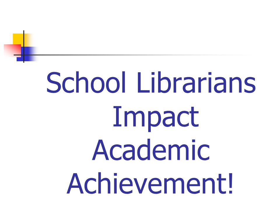 School Librarians Impact Academic Achievement!
