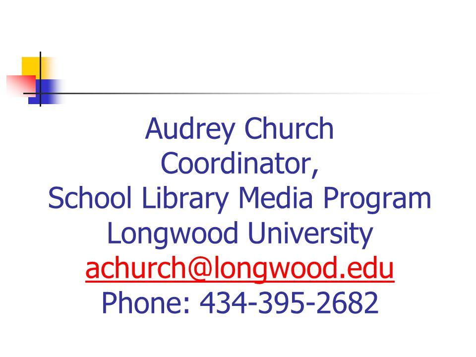 Audrey Church Coordinator, School Library Media Program Longwood University achurch@longwood.edu Phone: 434-395-2682 achurch@longwood.edu