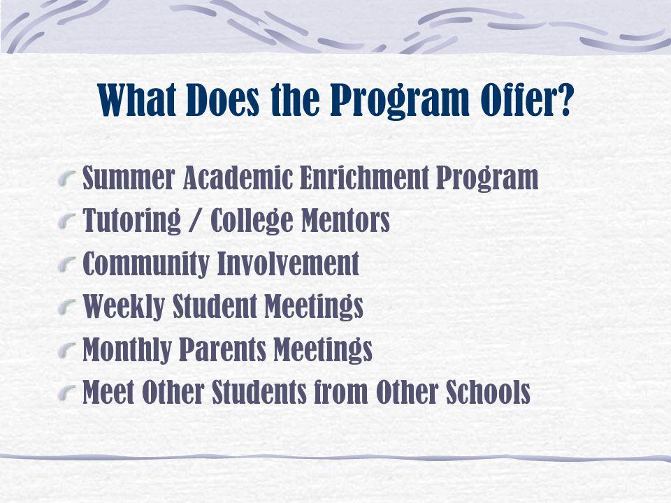 The Summer Program Sophomores Junior Achievement Juniors SAT - Preparation Program Juniors and Seniors Option of Taking an Introductory College Level Course