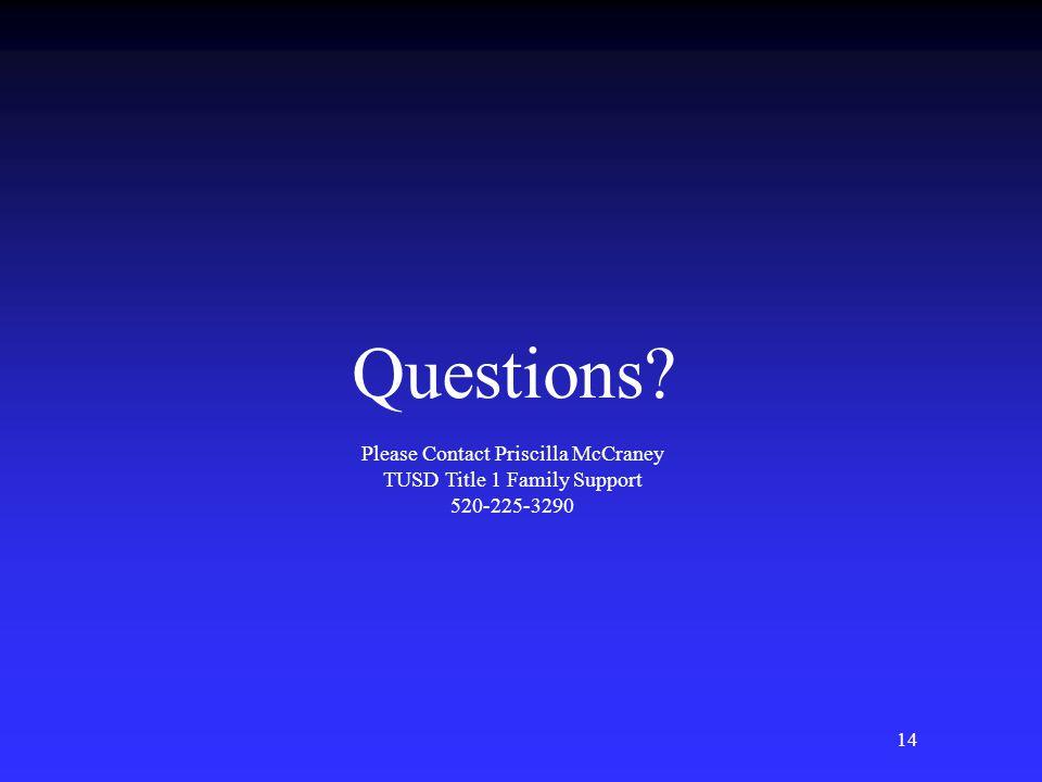 14 Questions? Please Contact Priscilla McCraney TUSD Title 1 Family Support 520-225-3290