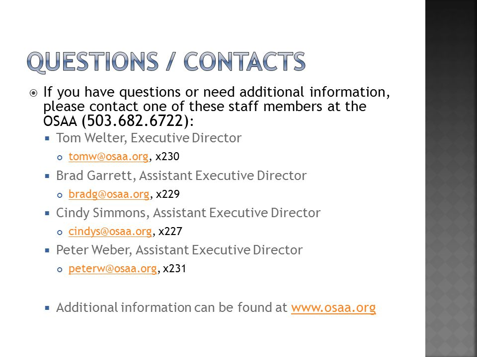  If you have questions or need additional information, please contact one of these staff members at the OSAA (503.682.6722) :  Tom Welter, Executive