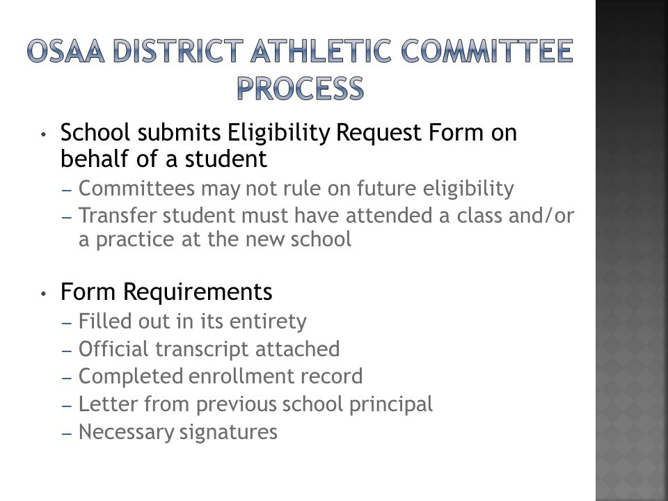 School submits Eligibility Request Form on behalf of a student – Committees may not rule on future eligibility – Transfer student must have attended a