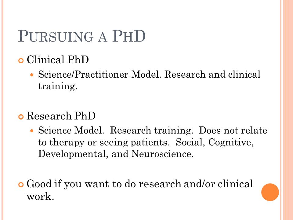 P URSUING A P H D Clinical PhD Science/Practitioner Model.