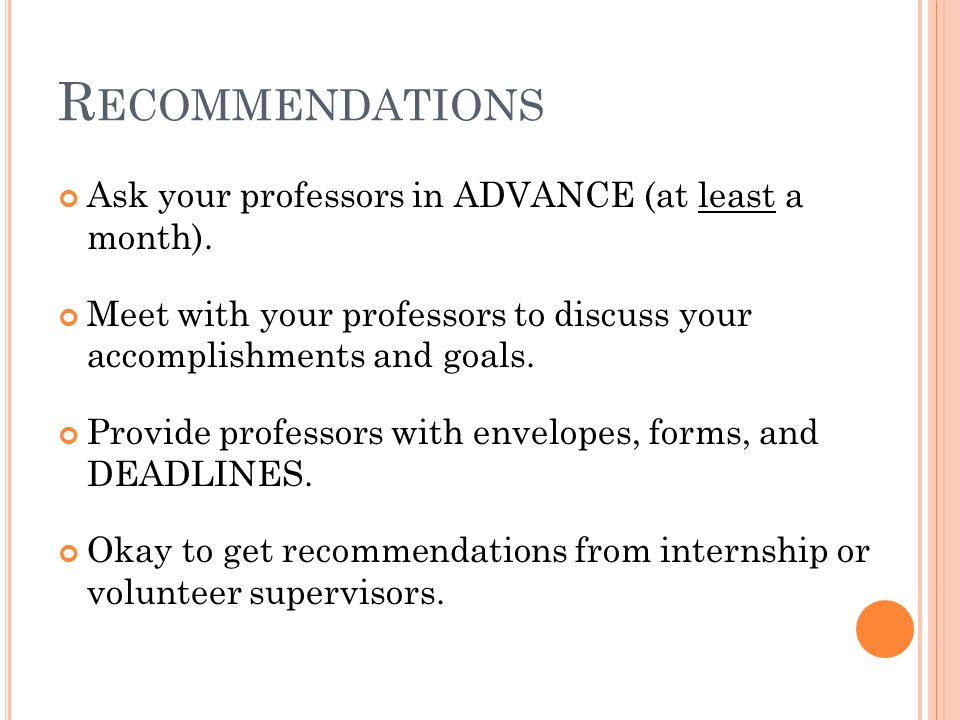 R ECOMMENDATIONS Ask your professors in ADVANCE (at least a month).
