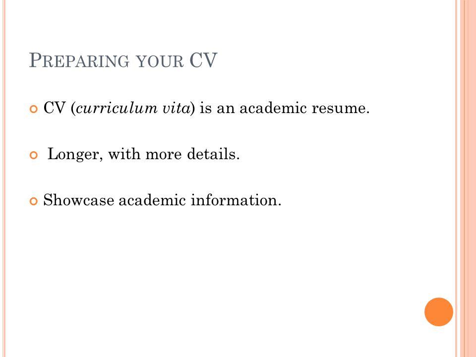 P REPARING YOUR CV CV ( curriculum vita ) is an academic resume.