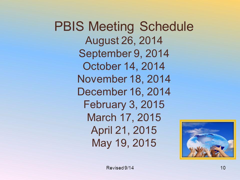 PBIS Meeting Schedule August 26, 2014 September 9, 2014 October 14, 2014 November 18, 2014 December 16, 2014 February 3, 2015 March 17, 2015 April 21,