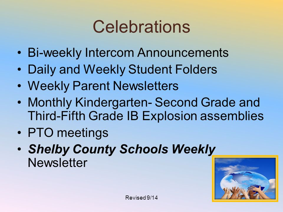 Celebrations Bi-weekly Intercom Announcements Daily and Weekly Student Folders Weekly Parent Newsletters Monthly Kindergarten- Second Grade and Third-