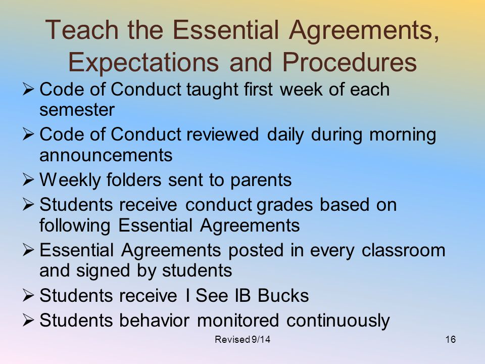 Teach the Essential Agreements, Expectations and Procedures  Code of Conduct taught first week of each semester  Code of Conduct reviewed daily duri
