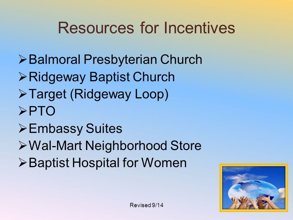 Resources for Incentives  Balmoral Presbyterian Church  Ridgeway Baptist Church  Target (Ridgeway Loop)  PTO  Embassy Suites  Wal-Mart Neighborh