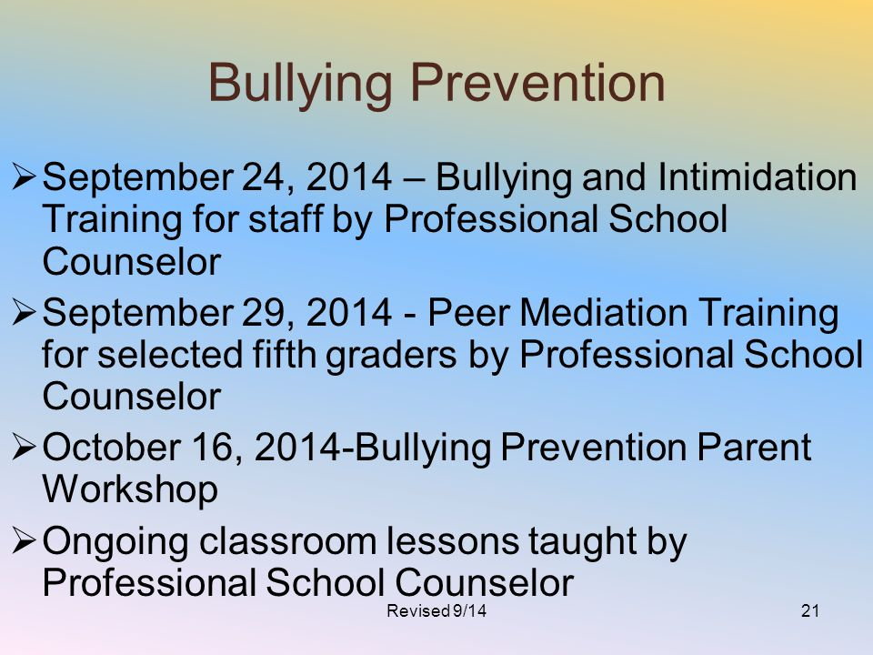 Bullying Prevention  September 24, 2014 – Bullying and Intimidation Training for staff by Professional School Counselor  September 29, 2014 - Peer M