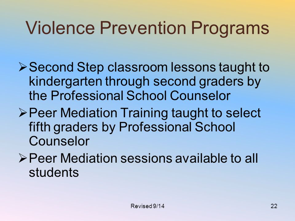 Violence Prevention Programs  Second Step classroom lessons taught to kindergarten through second graders by the Professional School Counselor  Peer