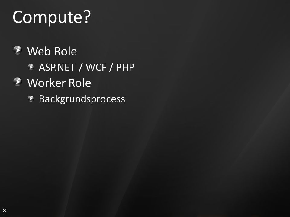 8 Compute? Web Role ASP.NET / WCF / PHP Worker Role Backgrundsprocess