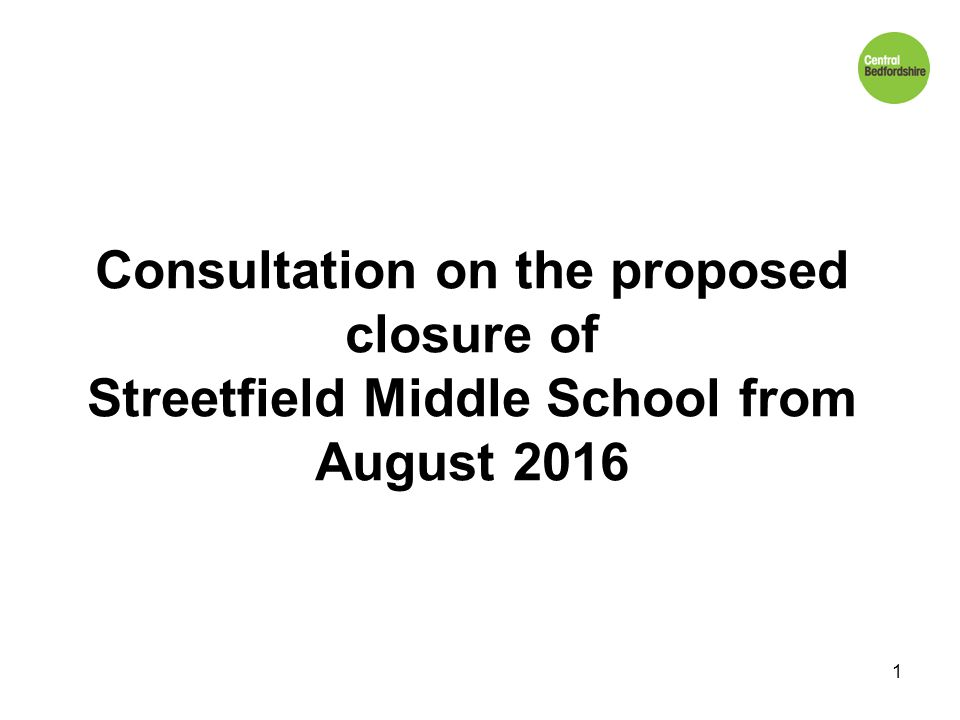 Consultation on the proposed closure of Streetfield Middle School from August 2016 1
