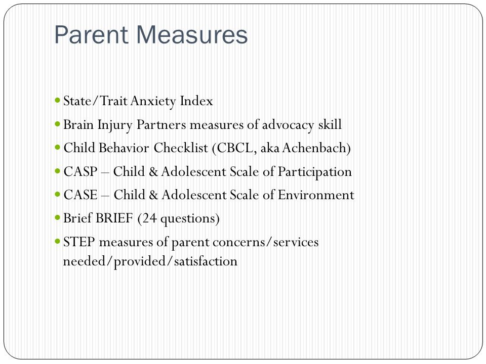 cbirt. org Parent Measures State/Trait Anxiety Index Brain Injury Partners measures of advocacy skill Child Behavior Checklist (CBCL, aka Achenbach) C