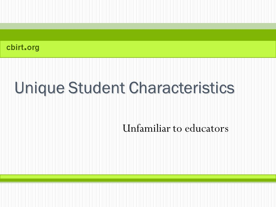 cbirt. org Unique Student Characteristics Unfamiliar to educators