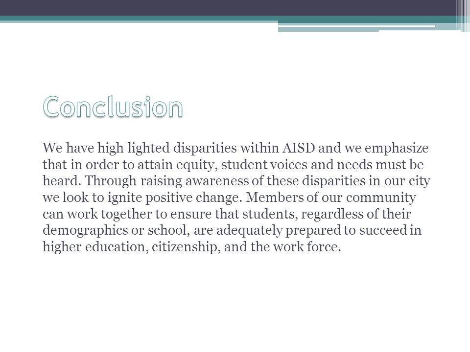 We have high lighted disparities within AISD and we emphasize that in order to attain equity, student voices and needs must be heard.