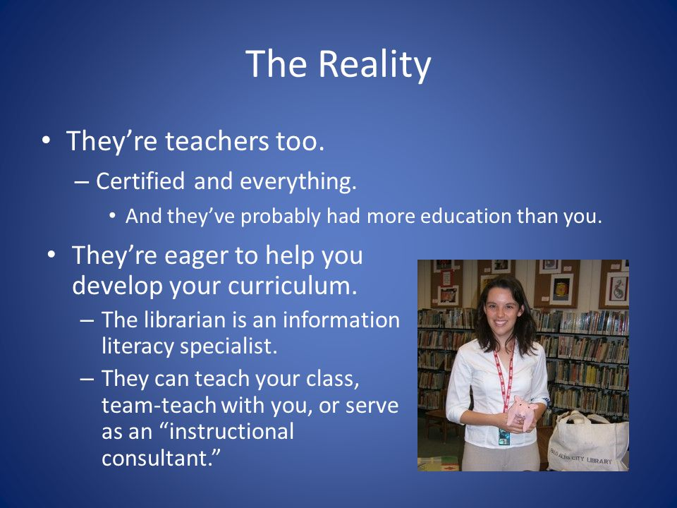 The Reality They're teachers too. – Certified and everything.