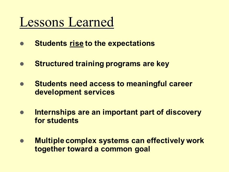 Lessons Learned Students rise to the expectations Structured training programs are key Students need access to meaningful career development services