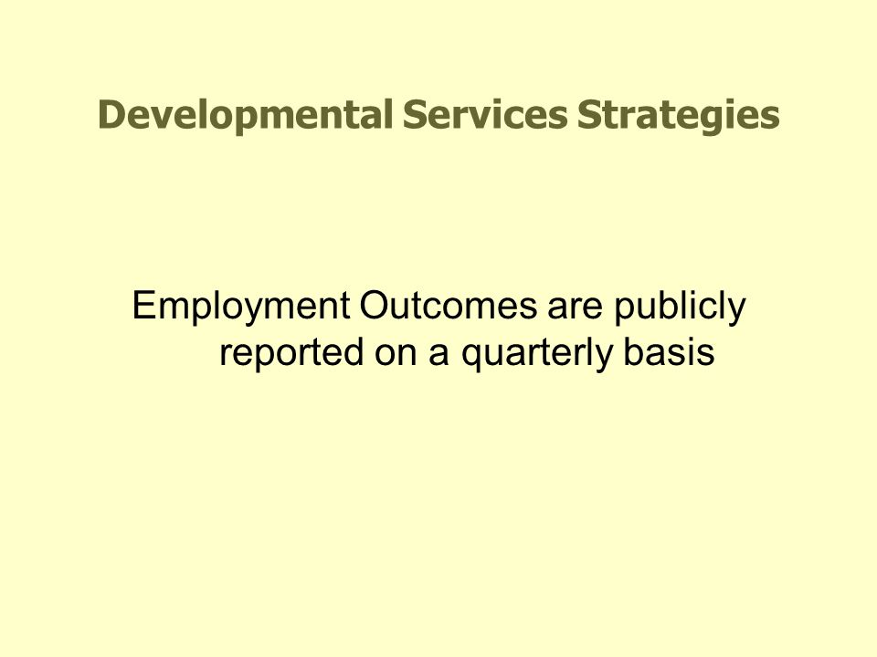 Developmental Services Strategies Employment Outcomes are publicly reported on a quarterly basis