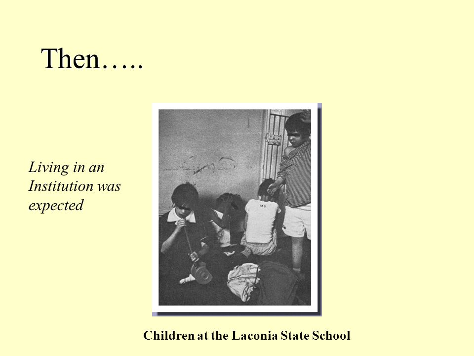 Then….. Children at the Laconia State School Living in an Institution was expected