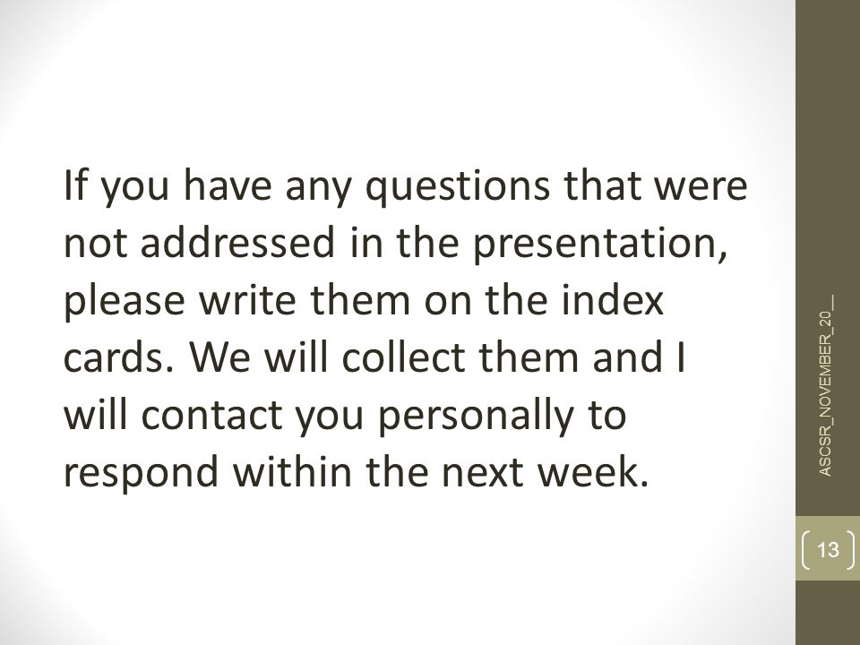 If you have any questions that were not addressed in the presentation, please write them on the index cards.