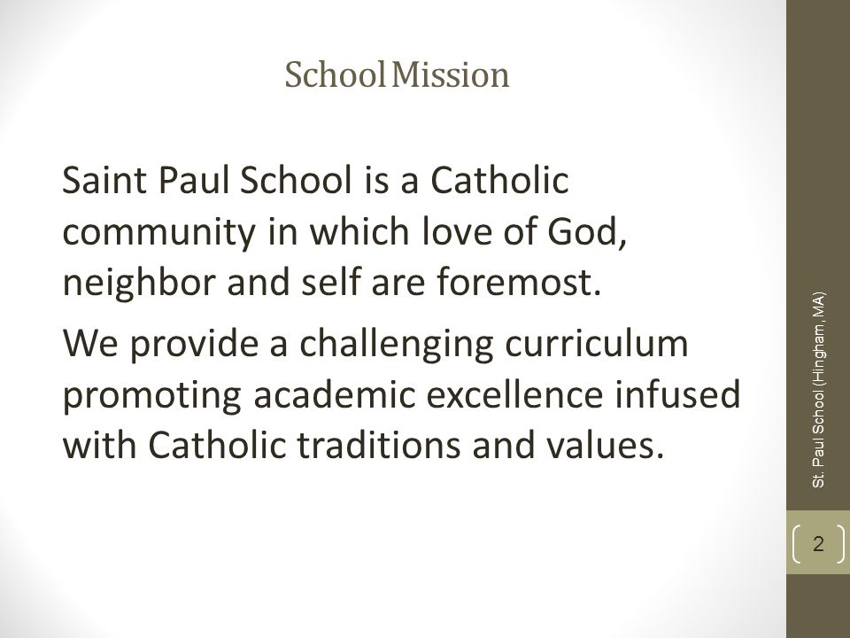 School Mission Saint Paul School is a Catholic community in which love of God, neighbor and self are foremost.
