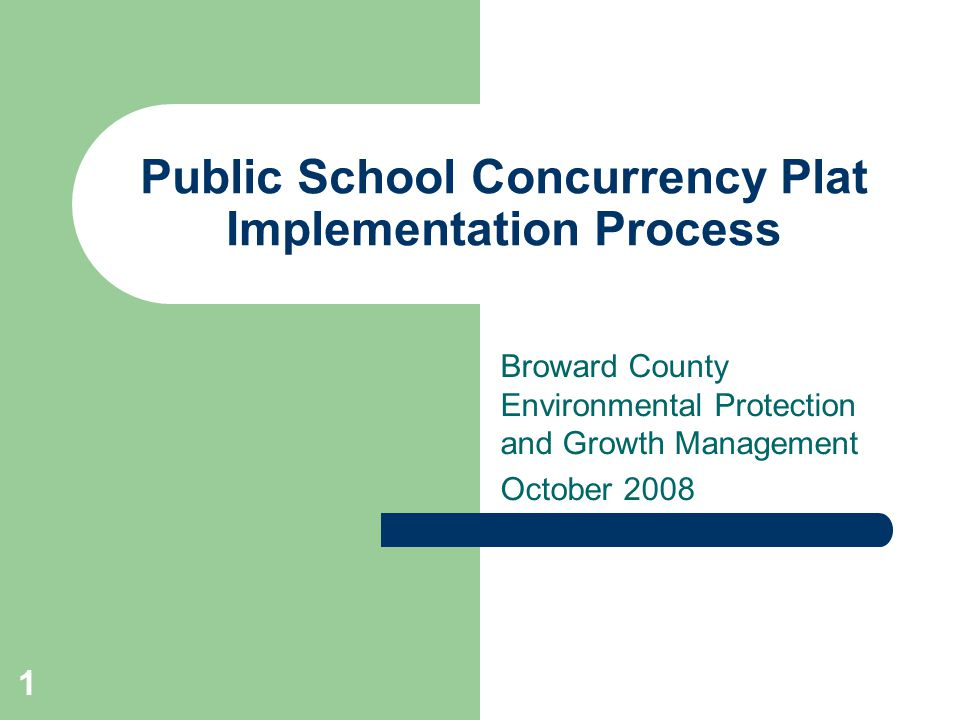 Public School Concurrency Plat Implementation Process Broward County Environmental Protection and Growth Management October 2008 1