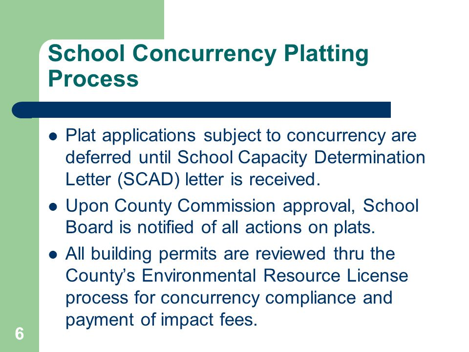 School Concurrency Platting Process Plat applications subject to concurrency are deferred until School Capacity Determination Letter (SCAD) letter is received.