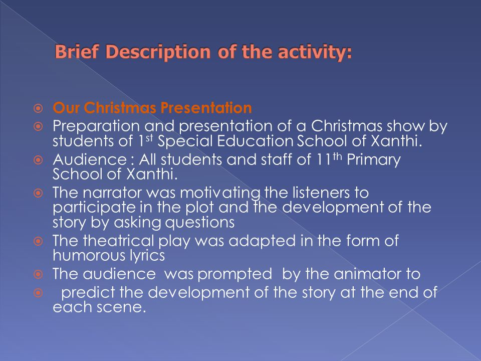  Our Christmas Presentation  Preparation and presentation of a Christmas show by students of 1 st Special Education School of Xanthi.