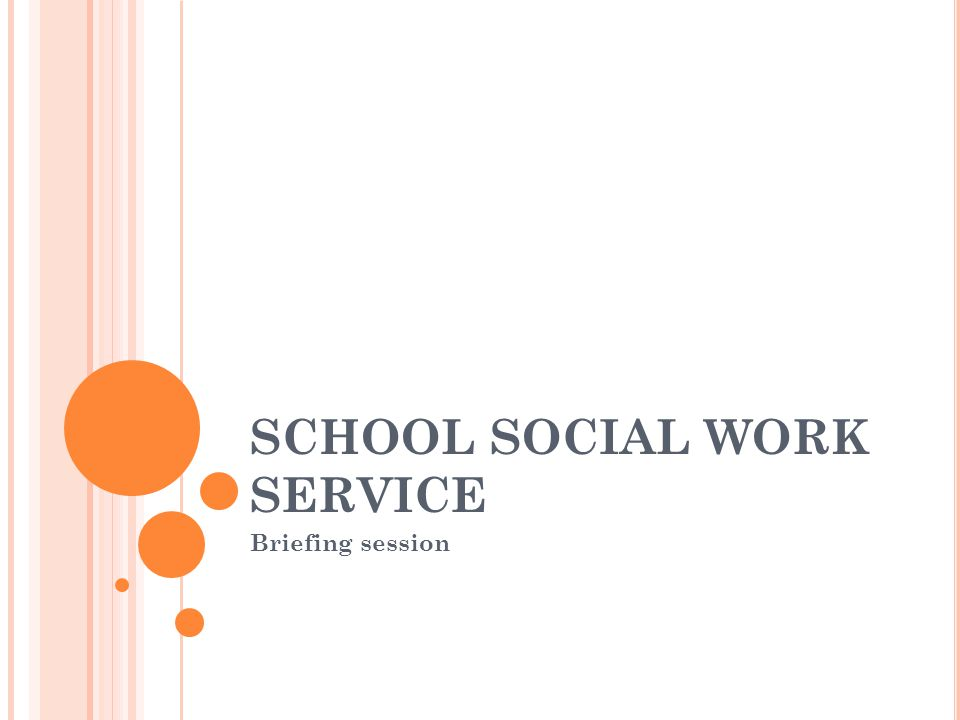 SCHOOL SOCIAL WORK SERVICE Briefing session