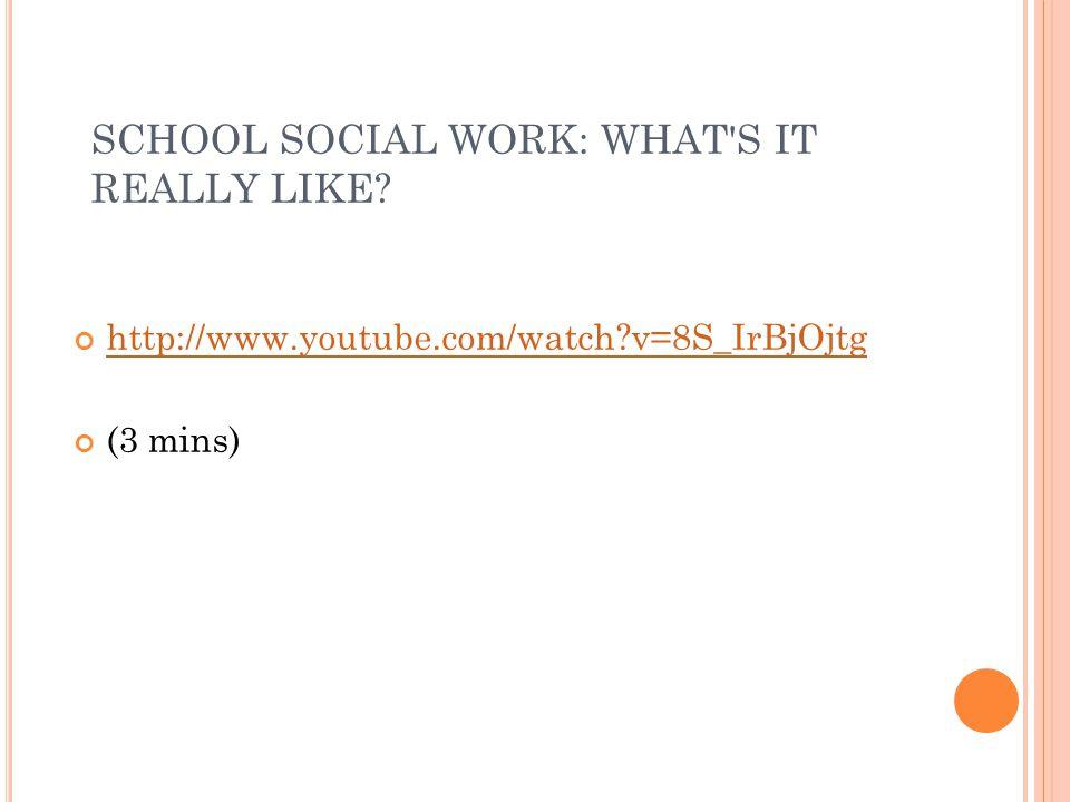SCHOOL SOCIAL WORK: WHAT'S IT REALLY LIKE? http://www.youtube.com/watch?v=8S_IrBjOjtg (3 mins)