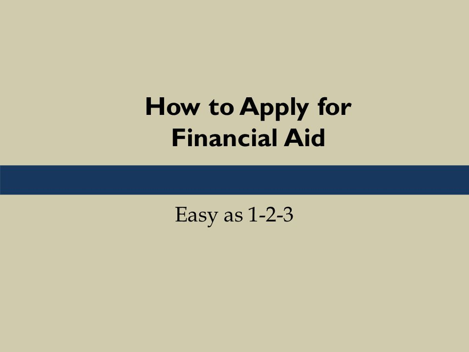 How to Apply for Financial Aid Easy as 1-2-3