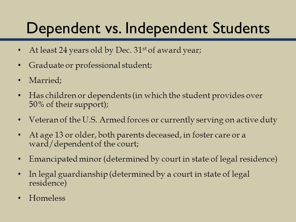 Dependent vs. Independent Students At least 24 years old by Dec.