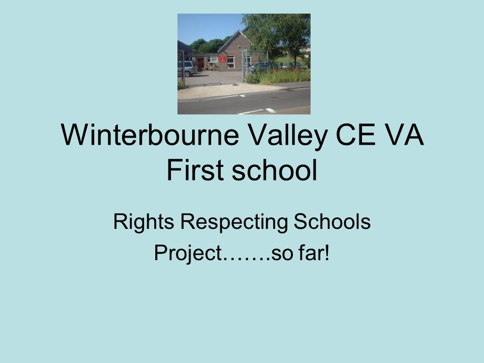 Winterbourne Valley CE VA First school Rights Respecting Schools Project…….so far!