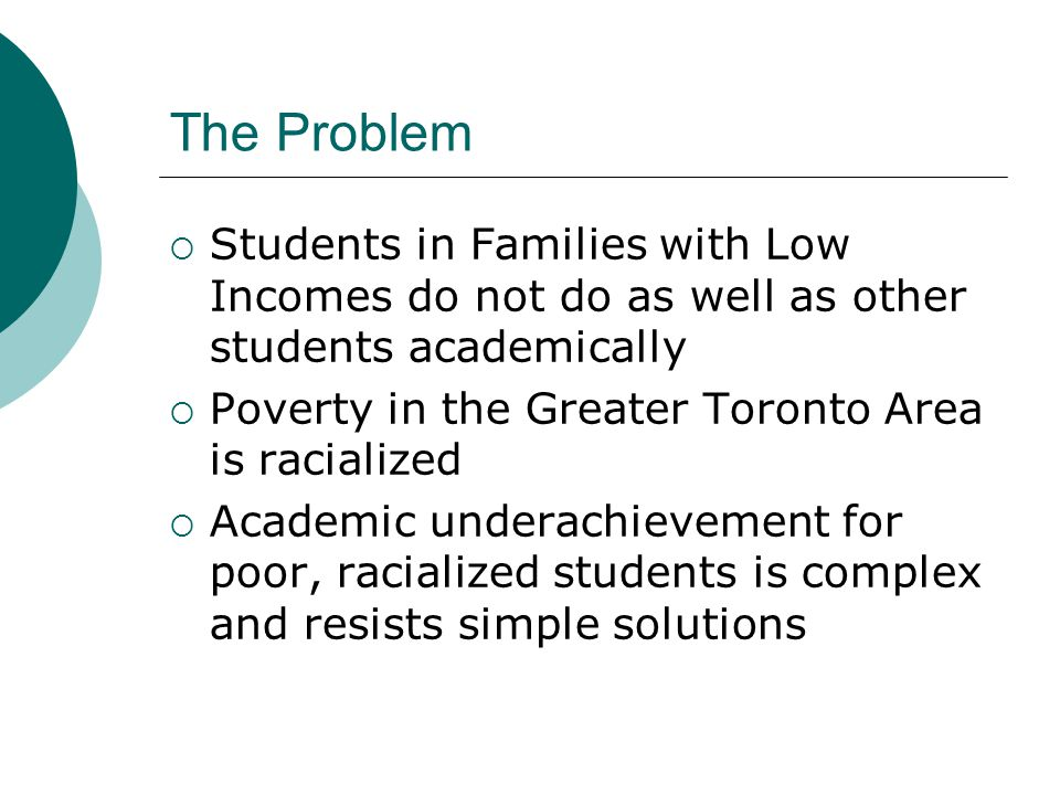 The Context  4 schools in northwest Toronto  High poverty, high levels of crime  High drop out rate  Negative media scrutiny