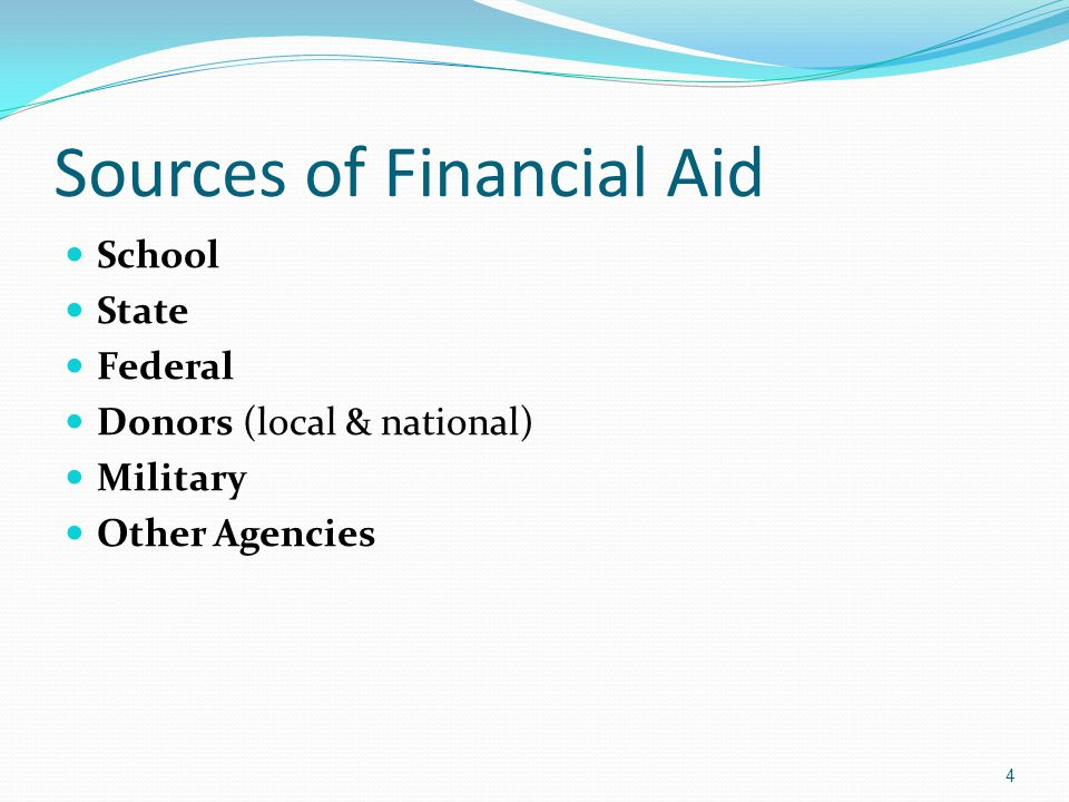 Sources of Financial Aid School State Federal Donors (local & national) Military Other Agencies 4
