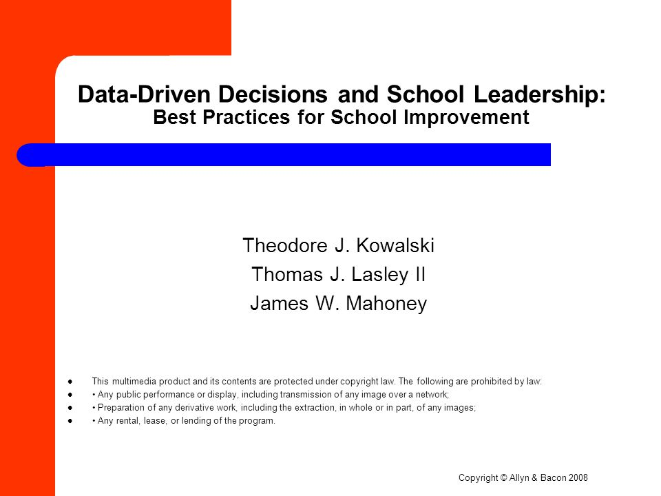 Copyright © Allyn & Bacon 2008 Data-Driven Decisions and School Leadership: Best Practices for School Improvement Theodore J.