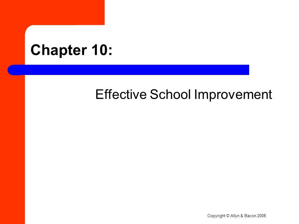 Copyright © Allyn & Bacon 2008 Chapter 10: Effective School Improvement