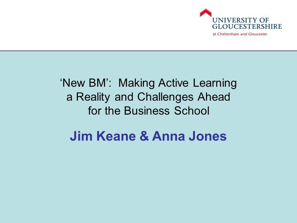 'New BM': Making Active Learning a Reality and Challenges Ahead for the Business School Jim Keane & Anna Jones
