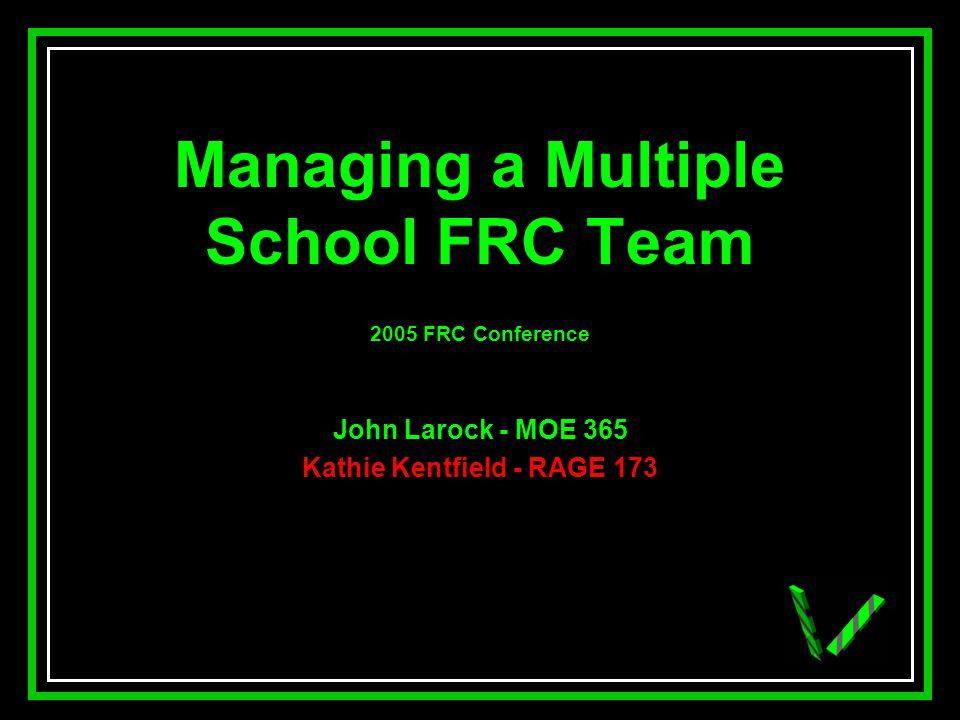 JAW Managing a Multiple School FRC Team 2005 FRC Conference John Larock - MOE 365 Kathie Kentfield - RAGE 173