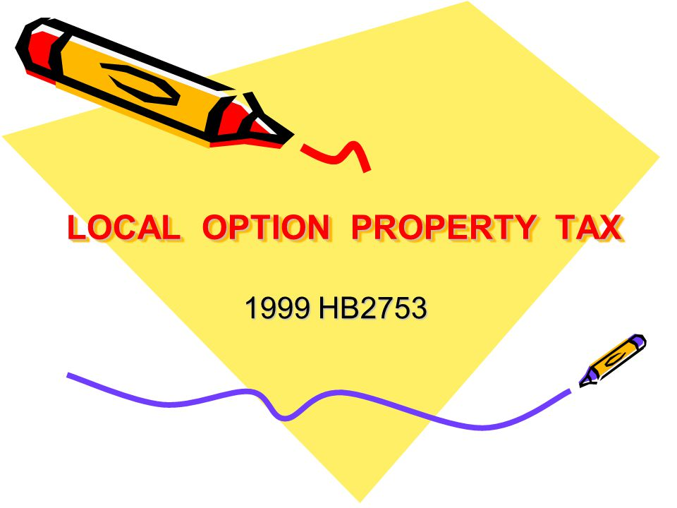 LOCAL OPTION PROPERTY TAX 1999 HB2753